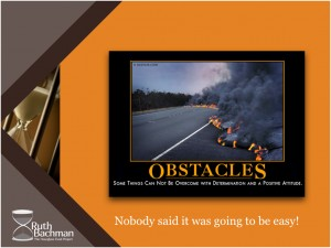 Obstacles:Nobody said it was going to be easy.001